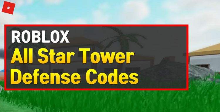 Roblox All Star Tower Defense Codes 2020